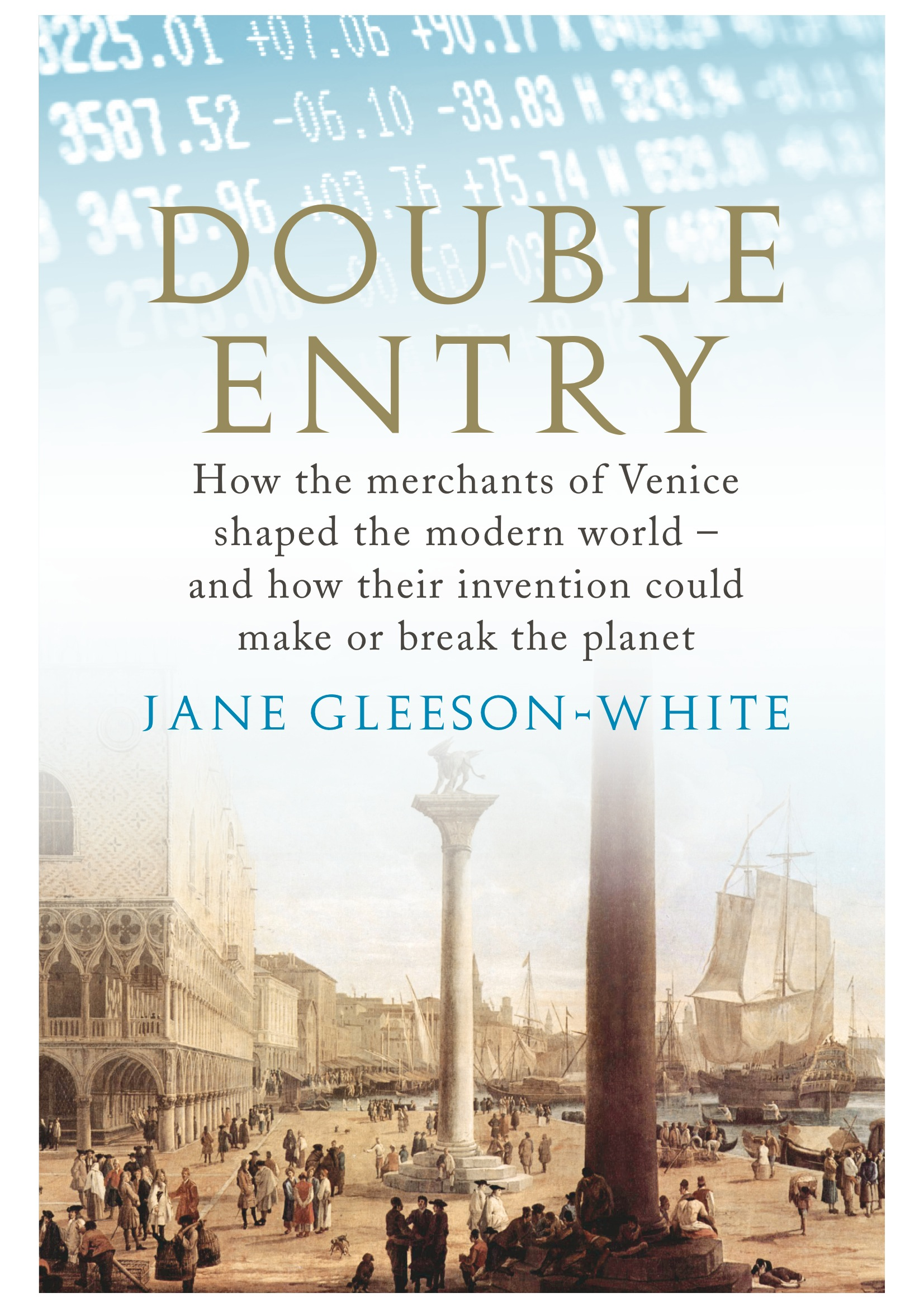 Double Entry: How The Merchants Of Venice Created Modern Finance – Jane Gleeson-White.