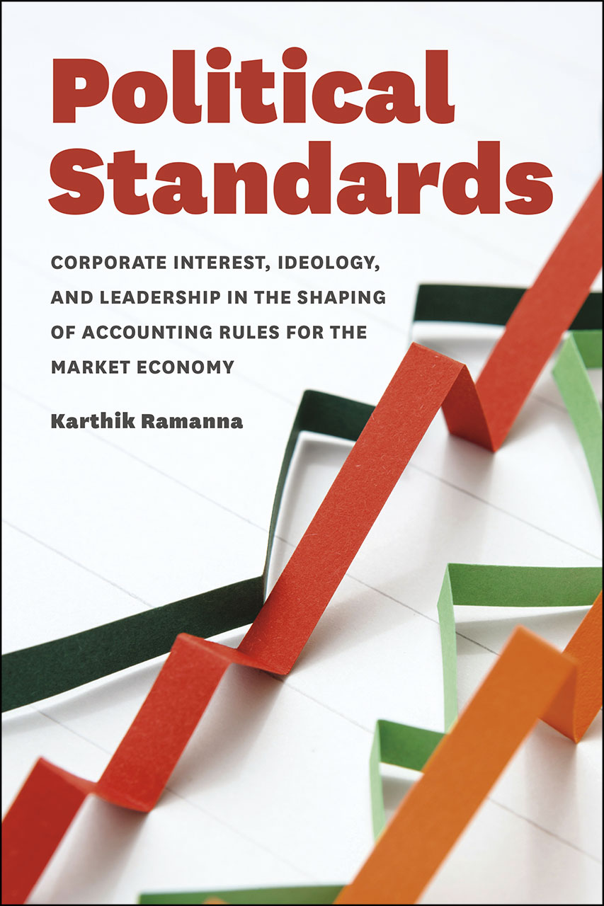 Political Standards: Corporate Interest, Ideology, And Leadership In The Shaping Of Accounting Rules For The Market Economy – Karthik Ramona