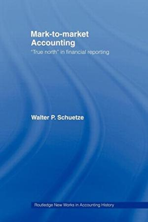 "Mark-to-Market Accounting: ""True North"" In Financial Reporting – Walter Schuetze"