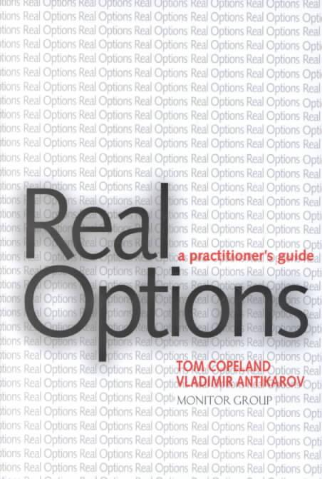 Real Options: A Practitioner's Guide – Tom Copeland And Vladimir Antikarov (Monitor Group)